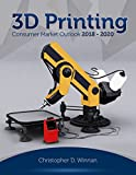 3D Printing Consumer Market Outlook 2018 - 2020
