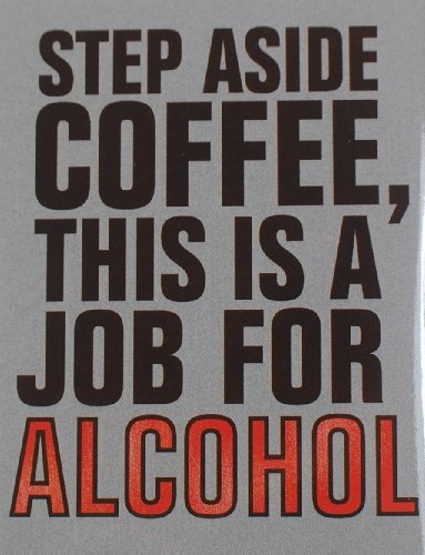 Step Aside Coffee This Is A Job For Alcohol - Fridge Magnet Refrigerator