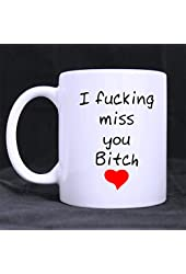 Best Friends Long Distance Friendship I FUCKING Miss YOU Bitch White Coffee Mug or Tea Cup - 11 ounces