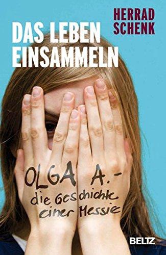 Das Leben einsammeln: Olga A. - die Geschichte einer Messie