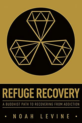 refuge recovery a buddhist path to recovering from addiction noah
