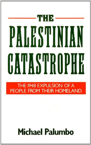 The Palestinian Catastrophe: The 1948 Expulsion of a People from Their Homeland