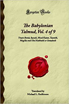 The Babylonian Talmud, Vol. 4 of 9: Tracts Betzh, Succah, Moed Katan, Taanith, Megilla and Ebel Rabbathi or Semahoth (Forgotten Books)