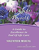 Volunteer Manual: A Guide To Excellence in End Of Life Care