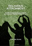 Religious Attachment : Women's Faith Development in Psychodynamic Perspective, Joung, Eun Sim, 1847187803