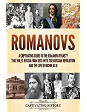 Romanovs: A Captivating Guide to the Romanov Dynasty that Ruled Russia From 1613 Until the Russian Revolution and the Life of Nicholas II