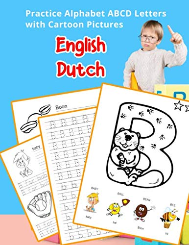 English Dutch Practice Alphabet ABCD letters with Cartoon Pictures: Praktijk Nederlandse alfabet letters met cartoon Foto's (English Alphabets A-Z ... & Coloring Vocabulary Flashcards Worksheets) (Dutch Cards Flash English)