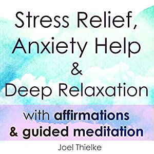 Stress Relief, Anxiety Help & Deep Relaxation with Affirmations & Guided Meditation Rede von Joel Thielke Gesprochen von: Joel Thielke