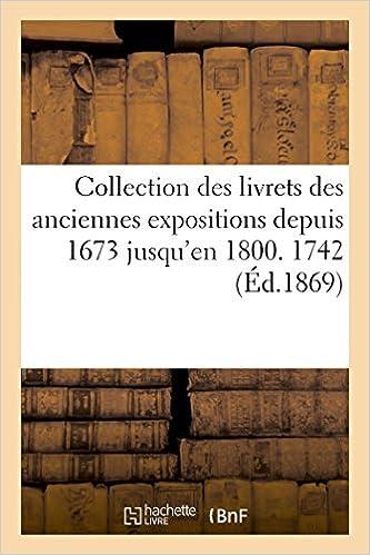 Livre gratuits Collection des livrets des anciennes expositions depuis 1673 jusqu'en 1800. Exposition de 1742 epub pdf