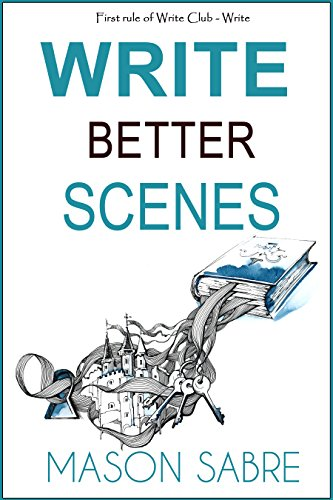 Write Better Scenes (Write Club Book 2)