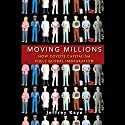 Moving Millions: How Coyote Capitalism Fuels Global Immigration Audiobook by Jeffrey Kaye Narrated by John Allen Nelson