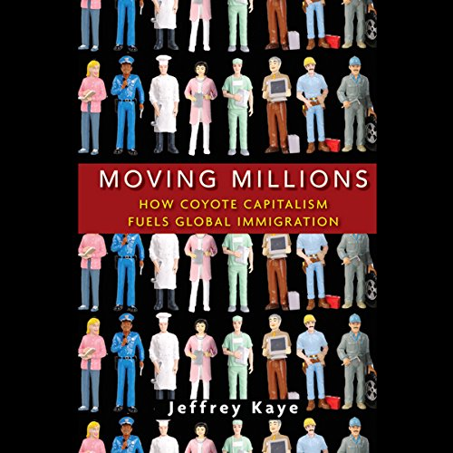 Moving Millions: How Coyote Capitalism Fuels Global Immigration by Turner Publishing Company
