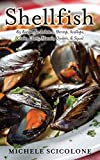 SHELLFISH: 85 Recipes for Lobsters, Shrimp, Scallops, Crabs, Clams, Mussels, Oysters, & Squid