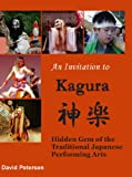 Front cover for the book An Invitation to Kagura: Hidden Gem of the Traditional Japanese Performing Arts by David Petersen