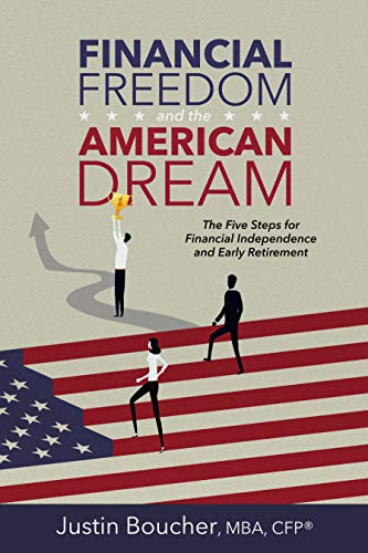 Financial Freedom and the American Dream: Five Steps for Financial Independence and Early Retirement by [Boucher, Justin]