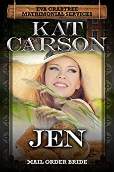 Mail Order Bride: Jen: Inspirational Clean Historical Western Romance (Mrs. Eva Crabtree's Matrimonial Services Series Book 7) by [Carson, Kat]