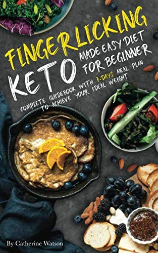 Finger-Licking Keto Made Easy Diet for Beginners: Complete Guidebook with Simple Recipes, 7-Day Meal Plan to Achieve Your Ideal Weight (Ketogenic) by Catherine Watson