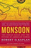 Monsoon: The Indian Ocean and the Future of American Power, Robert D. Kaplan, 0812979206
