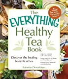 The Everything Healthy Tea Book: Discover the Healing Benefits of Tea (Everything Series)
