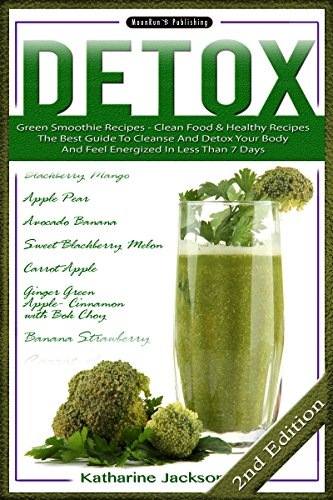 DETOX: Green Smoothie Recipes - Clean Food & Healthy Recipes - The Best Guide To Cleanse And Detox Your Body And Feel Energized In Less Than 7 Days (Clean ... Oils, Slow Cooker, Weight Loss Book 1) by Katharine Jackson