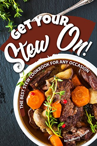 Get Your Stew On!: The Best Stew Cookbook for Any Occasion by [Boundy, Anthony]
