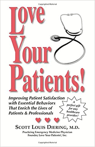 273e8b04ec99ba Love Your Patients! Improving Patient Satisfaction with Essential Behaviors  That Enrich the Lives of Patients and Professionals 1st Edition