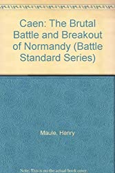 Caen: The Brutal Battle and Breakout of Normandy (Battle Standard Series)
