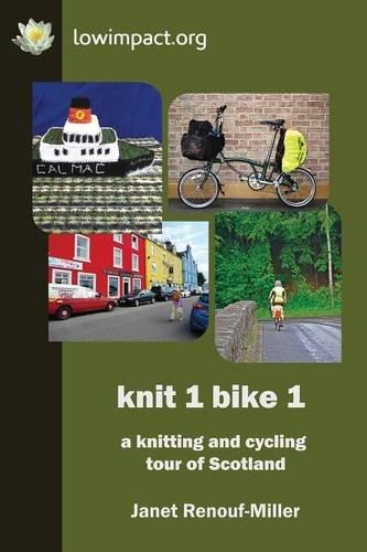 Knit 1 Bike 1 A Knitting and Cycling Tour of Scotland [Renouf-Miller, Janet] (Tapa Blanda)