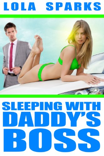 SLEEPING WITH DADDY's BOSS (Erotic Tale of Mr. Randolph and a very naughty little girl.) ()