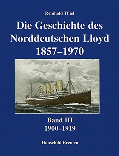 Die Geschichte des Norddeutschen Lloyd 1857-1970. Band 1-5: 1900-1919