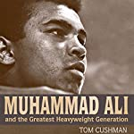 Muhammad Ali and the Greatest Heavyweight Generation | Tom Cushman