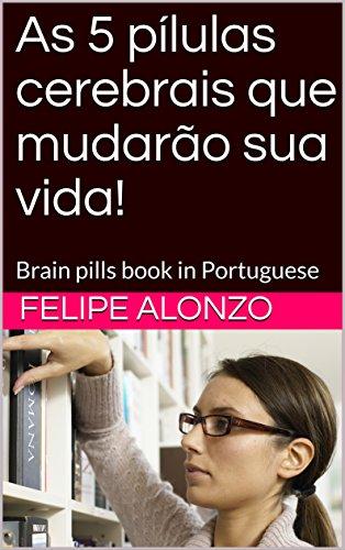 As 5 pílulas cerebrais que mudarão sua vida!: Brain pills book in Portuguese
