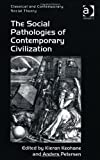 The Social Pathologies of Contemporary Civilisation, Anders Petersen and Kieran Keohane, 1409445054