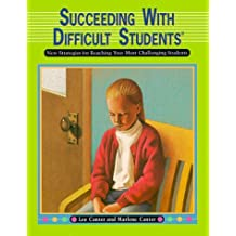 Succeeding with Difficult Students: New Strategies for Reaching Your Most Challenging Students by Lee Canter (1-Jan-2005) Paperback