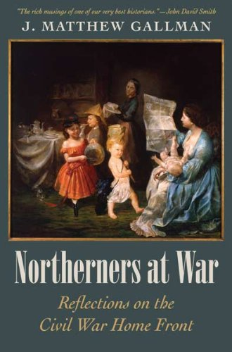 Northerners At War: Reflections on the Civil War Home Front (Civil War in the North)