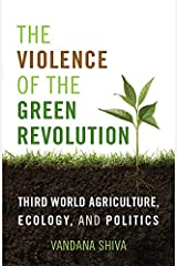 The Violence of the Green Revolution: Third World Agriculture, Ecology, and Politics (Culture of the Land) Kindle Edition