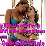 Housewives Made Lesbian | Gabriella Vitale