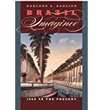 Brazil Imagined: 1500 to the Present (The William and Bettye Nowlin Series in Art, History, and Culture of the Western Hemisphere) (William & Bettye Nowlin Series in Art, History, and Culture)
