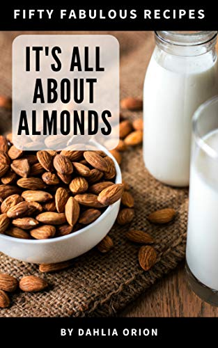 It's All About Almonds: 50 Fabulous Recipes (About Of Cookies Cooking All Joy)