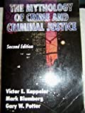 The Mythology of Crime and Criminal Justice, Potter, Gary W. and Kappeler, Victor E., 0881337048