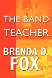 The Band Teacher, Brenda D. Fox, 1448968550