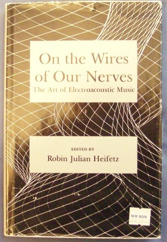On the Wires of Our Nerves: The Art of Electroacoustic Music