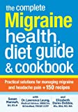 The Complete Migraine Health, Diet Guide and Cookbook, Lawrence Leung and Susan Hannah, 0778804542