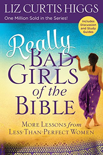 Really Bad Girls of the Bible: More Lessons from Less-Than-Perfect -