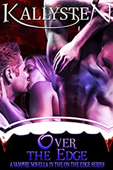 Over The Edge: A vampire menage novella in the On The Edge series by [Kallysten]