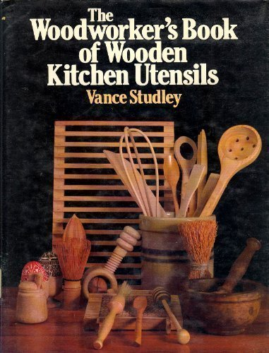 The Woodworker's Book of Wooden Kitchen Utensils