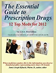 The Essential Guide to Prescription Drugs: 12 Top Meds for 2012 (Volume 1)