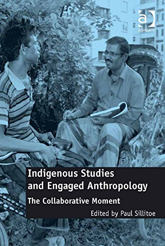 Download Indigenous Studies and Engaged Anthropology: The Collaborative Moment Pdf