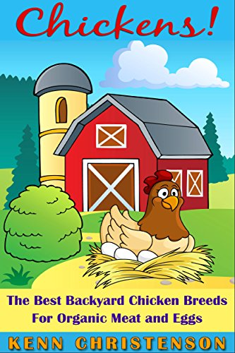 Chickens: The Best Backyard Chicken Breeds for Organic Meat, and Eggs (poultry, homesteading, coop, self-sufficient, backyard chickens, hens, off the grid) by [Christenson, Kenn]