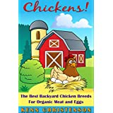 Chickens: The Best Backyard Chicken Breeds for Organic Meat, and Eggs (poultry, homesteading, coop, self-sufficient, backyard chickens, hens, off the grid)